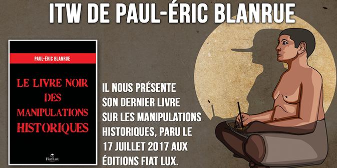 ITW de Blanrue qui nous présente son dernier ouvrage «Le livre noir des manipulations historiques»