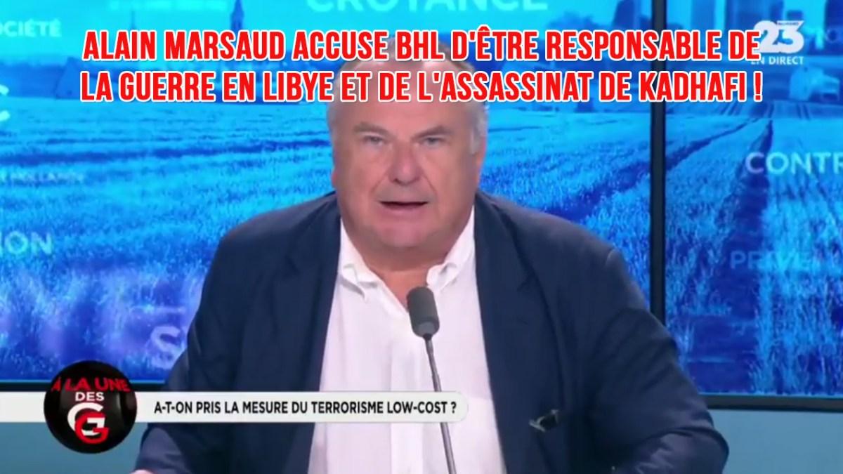 Alain Marsaud accuse BHL d'être responsable de la guerre en Libye et de l'assassinat de Kadhafi !
