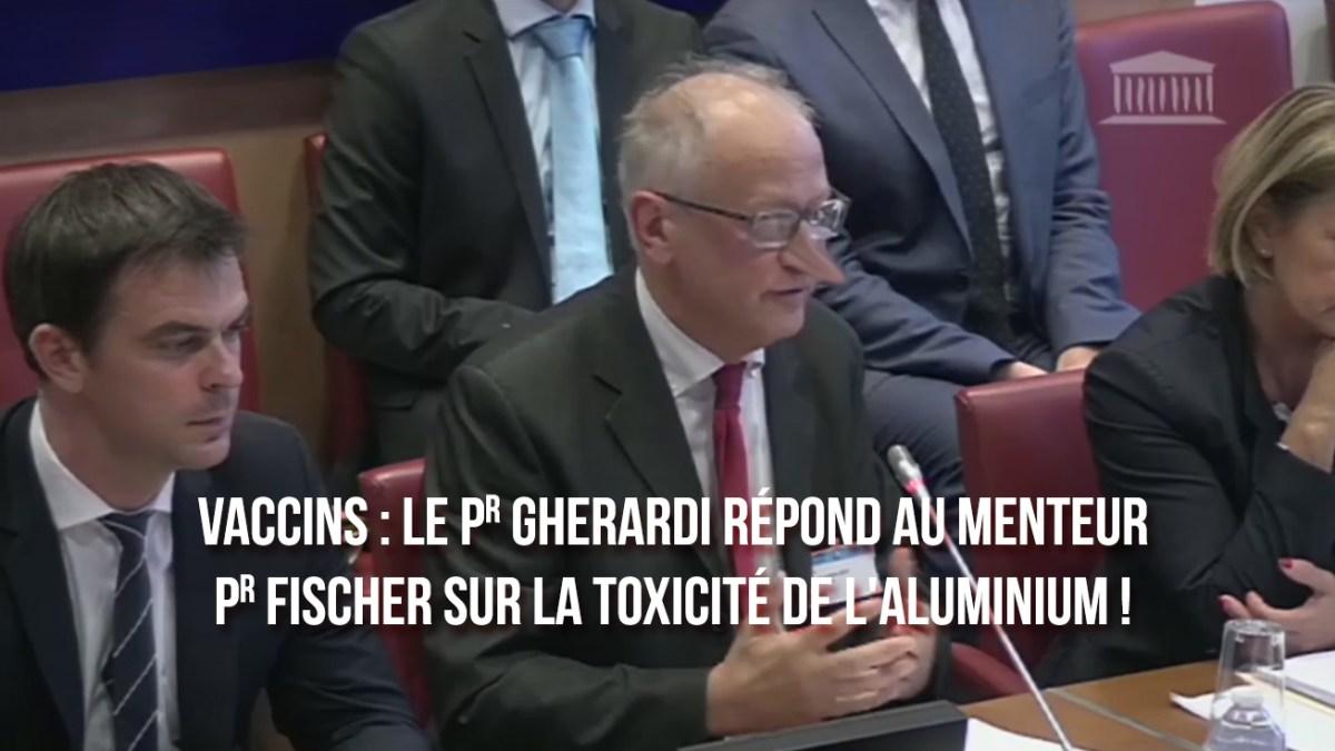 Vaccins : le Pr Gherardi répond au menteur Pr Fischer sur la toxicité de l'aluminium !
