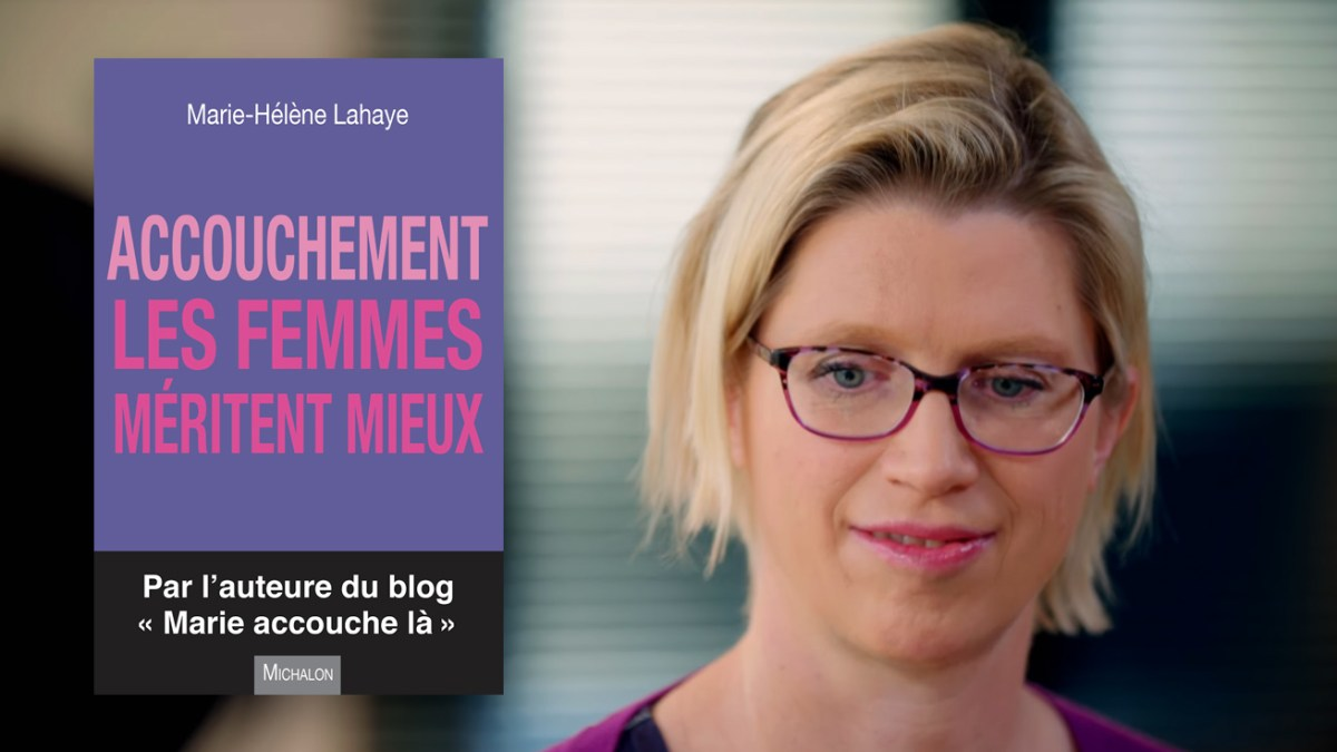 Marie-Hélène Lahaye : « Accouchement : les femmes méritent mieux » !