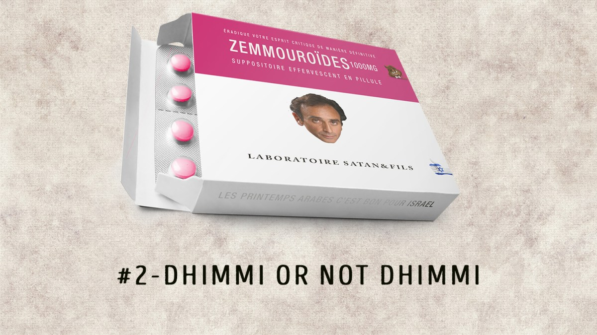 Zemmouroïdes # 2 – Dhimmi or not dhimmi