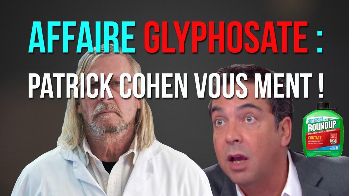 Affaire Glyphosate/Roundup : Patrick Cohen vous ment !