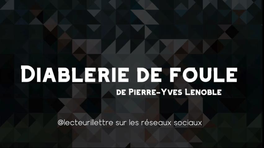Compte-rendu du livre «Diablerie de foule» de Pierre-Yves Lenoble, par Le lecteur illettré