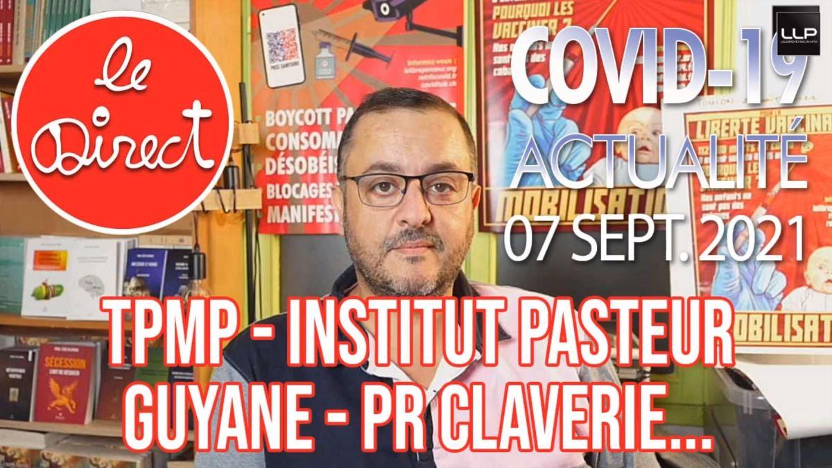 Direct du 7 sept. 2021 : TPMP, Pr Clavrie, Institut Pasteur, Guyane, IHU…