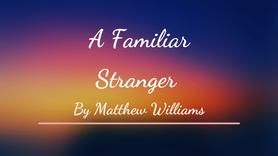 A Familiar Stranger by Matthew Williams