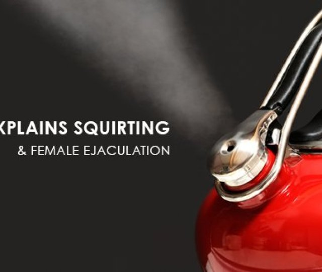 Lelo Explains Squirting And Female Ejaculation