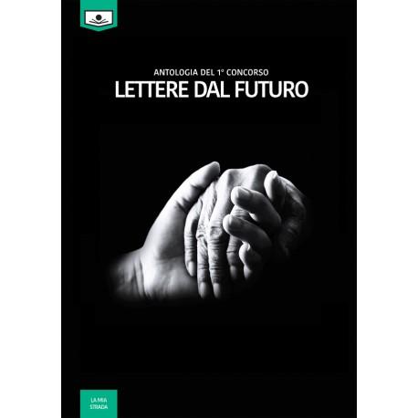 Lettere dal futuro - antologia di racconti dal I° concorso letterario - ebook