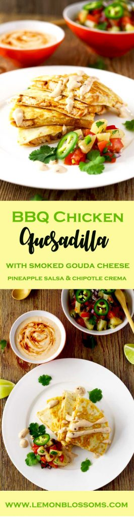 This easy to make Tex Mex inspired BBQ Chicken Quesadilla with Smoked Gouda Cheese is packed with super flavorful chicken and gooey cheese. Served with a delicious and fruity pineapple salsa and topped with a spicy and smoky Chipotle Crema! Let's sum that up in one word ~ Amazing! Perfect as a main course or appetizer!