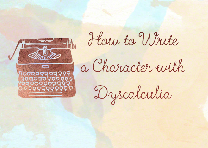 How to Write a Character with Dyscalculia