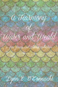 A Harmony of Water and Weald: a Sea Foam and Silence collection by Lynn E. O'Connacht