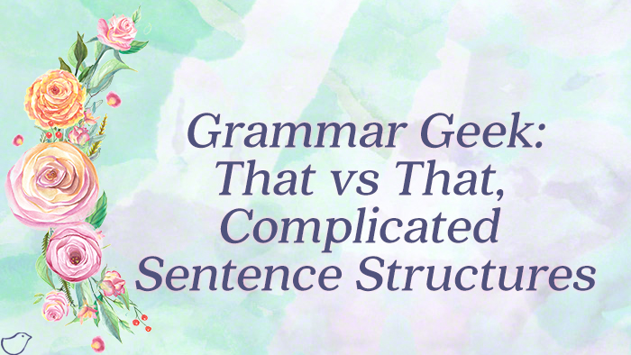 Grammar Geek: That vs That, complicated sentence structures