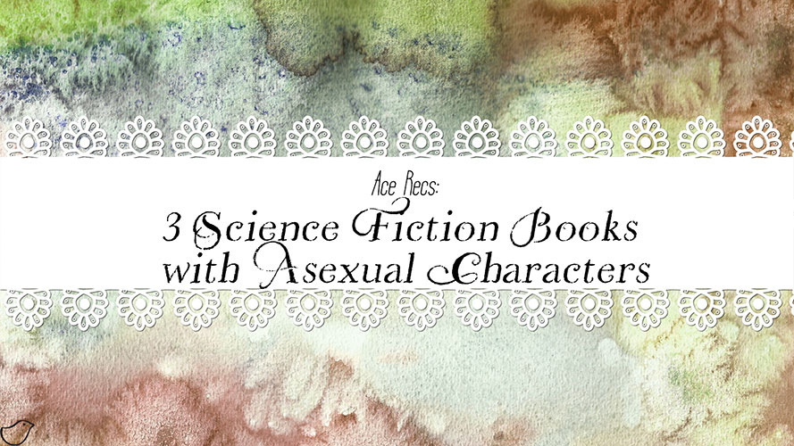 Ace Recs: 3 Science Fiction Books with Asexual Characters