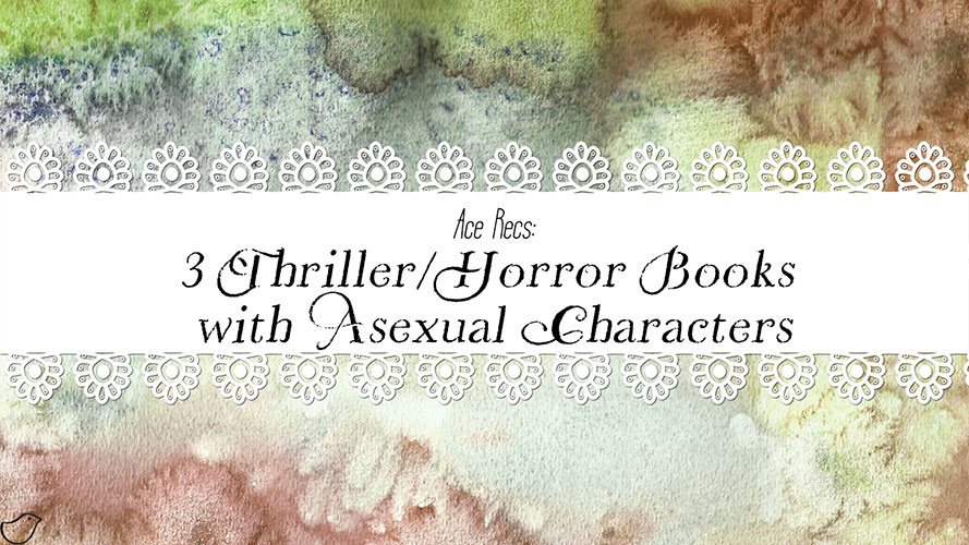 Ace Recs: 3 Thriller/Horror Books with Asexual Characters
