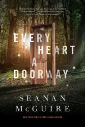 Every Heart a Doorway (Wayward Children #1) by Seanan McGuire
