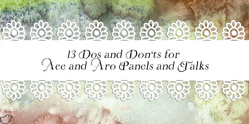 13 Dos and Don'ts for Ace and Aro Panels and Talks
