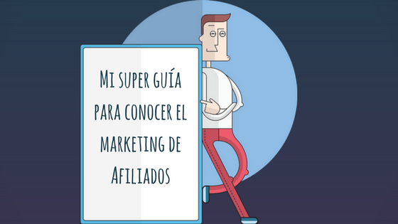 Mi Súper Guía para conocer el marketing de Afiliación
