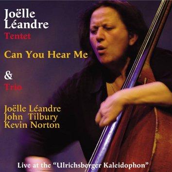 Joelle Leandre Tentet; Joelle Leandre / John Tilbury/ Kevin Norton - Can You Hear Me?