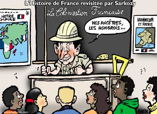French colonial history revionism by Sarkozy. Caption: Our ancestors, the Hungarians