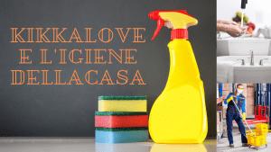 Kikkalove e igiene della casa