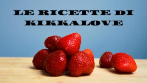 LE RICETTE DI KIKKALOVE