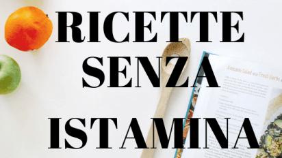 RICETTE SENZA ISTAMINA