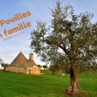 Les Pouilles en famille : carnet pratique !