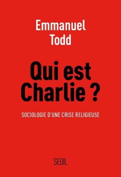 Emmanuel Todd, Qui est Charlie ? Sociologie d'une crise religieuse