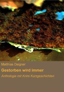 Gestorben wird immer von Matthias Deigner, Cover mit freundlicher Genehmigung von Matthias Deigner
