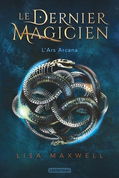 Le Dernier Magicien, tome 1 : L'ars Arcana de Lisa Maxwell