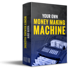 Your Own Money Making Machine
