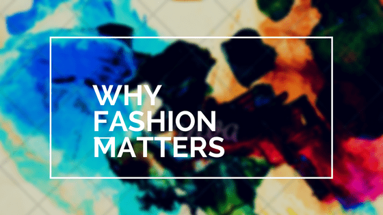 Why Fashion Matters To Me