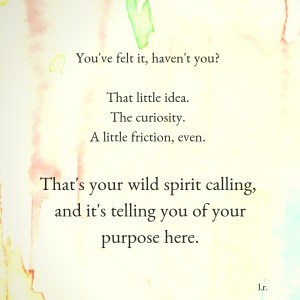 Your wild spirit's calling. Can you feel it?
