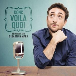 Donc voilà quoi : un podcast de Sebastian Marx