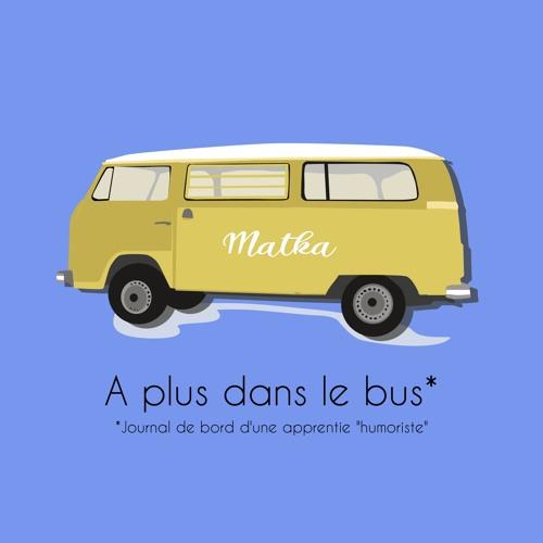 À plus dans l'bus - Journal d'une apprentie humoriste - Matka (Camille Bizien)