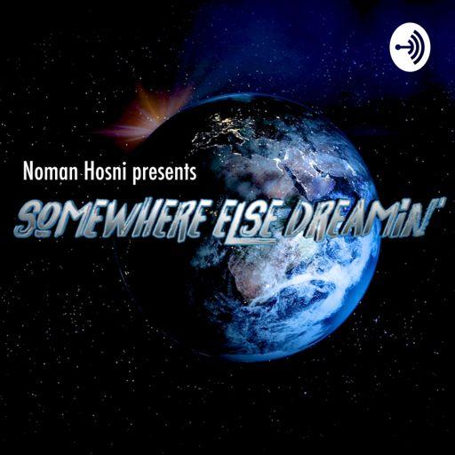 Somewhere else dreamin', le podcast de Noman Hosni