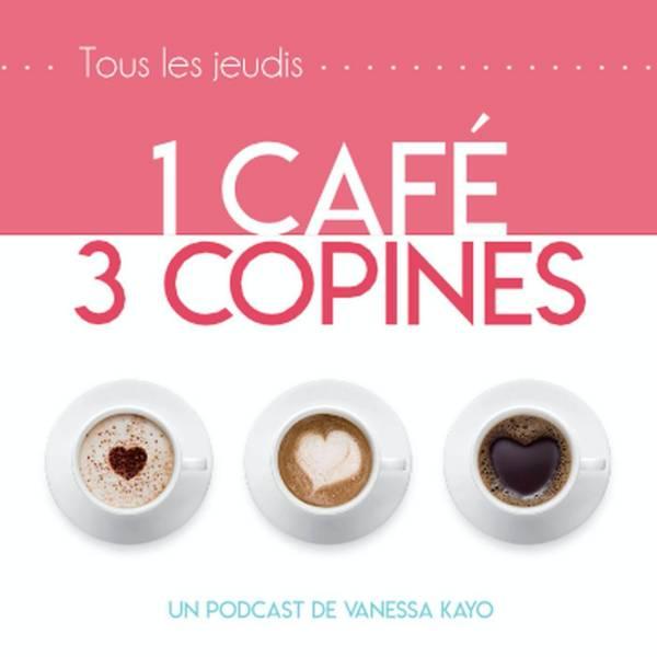 1 café, 3 copines : le podcast de Vanessa Kayo