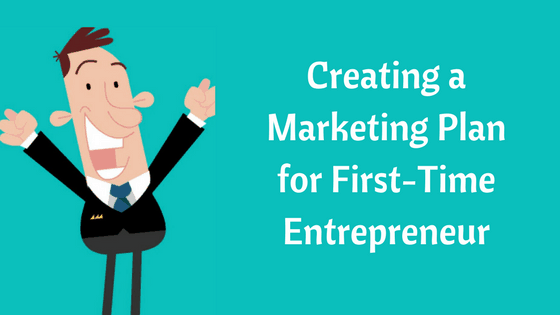 Creating a Marketing Plan for First-Time Entrepreneur