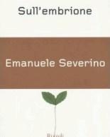 Emanuele Severino, Sull'embrione
