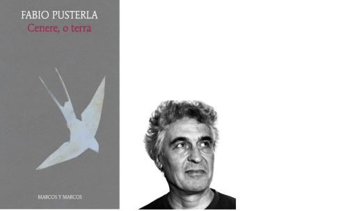 NUOVI INIZI: Fabio Pusterla, 'Cenere, o terra', Marcos y Marcos, Milano, 2018