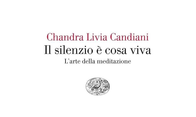 Chandra Livia Candiani, Il silenzio è cosa viva (L'arte della meditazione)