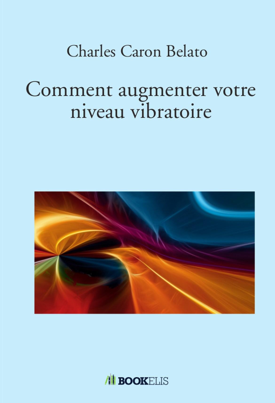 Comment augmenter votre niveau vibratoire