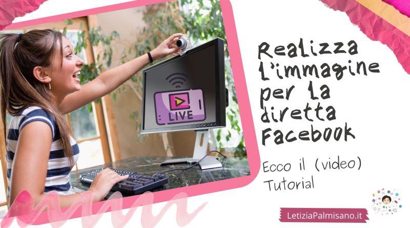 come realizzare velocemente una immagine di copertina per i video facebook e le dirette