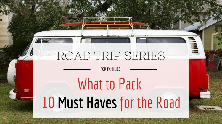 Road Trip Series for Families What to Pack