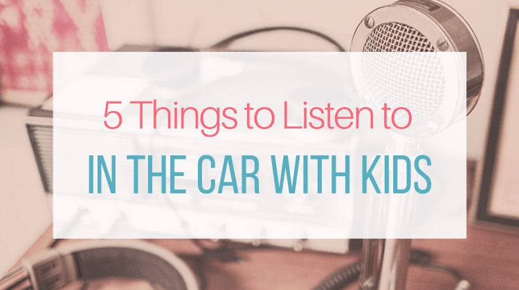 5 Things to Listen to in the Car with Your Kids