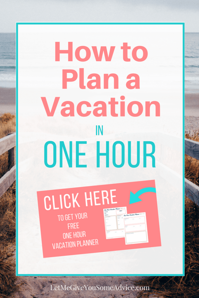 Plan Your Family's Vacation in an Hour with a FREE printable vacation planner from Let Me Give You Some Advice