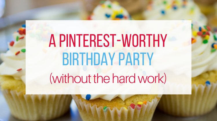 A Pinterest-Worthy Birthday Party (without the hard work)