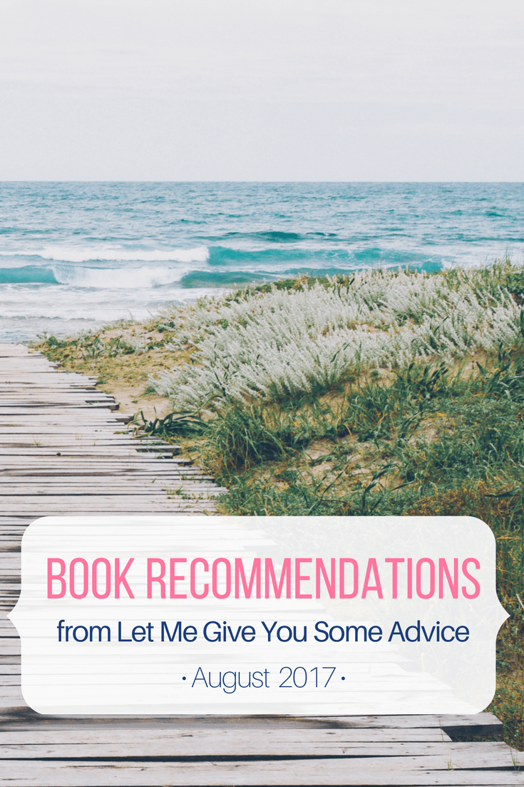 Monthly Book Recommendations from Let Me Give You Some Advice - August 2017. Find out what I read and get ideas for your to-be-read list. This month's picks include Windfall by Jennifer E. Smith, The Alice Network by Kate Quinn, A Wrinkle in Time by Madeleine L'Engle and Reading People by Anne Bogel.