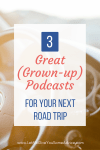 Great (Grown-up) Podcasts for Your Next Road Trip from Let Me Give You Some Advice