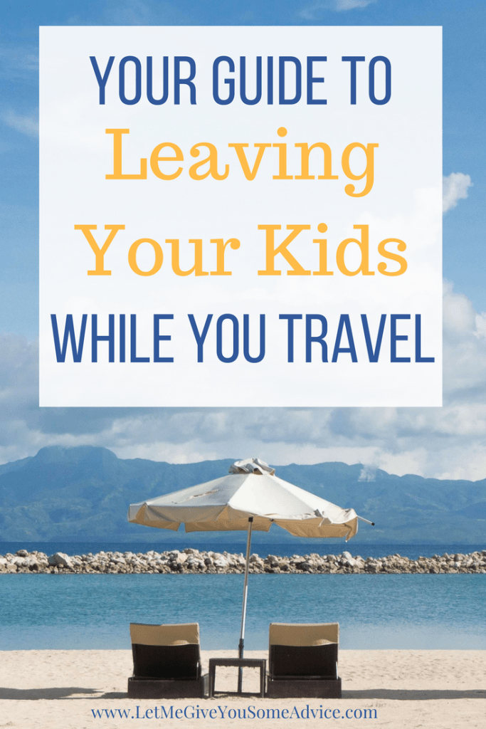 Leaving Your Kids While You Travel