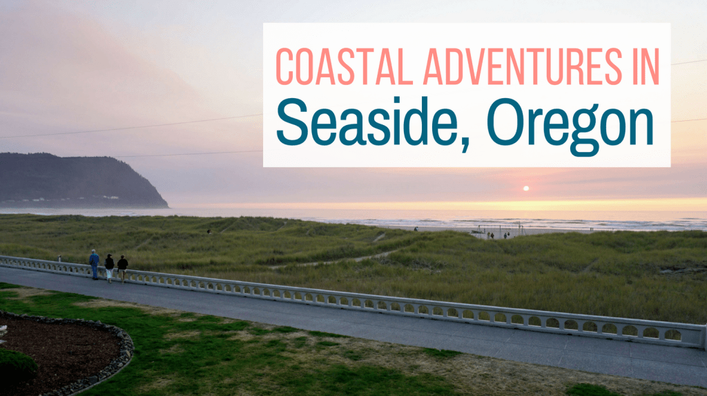 Coastal Adventures in Seaside, Oregon